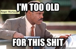 murtaugh too old for that shit